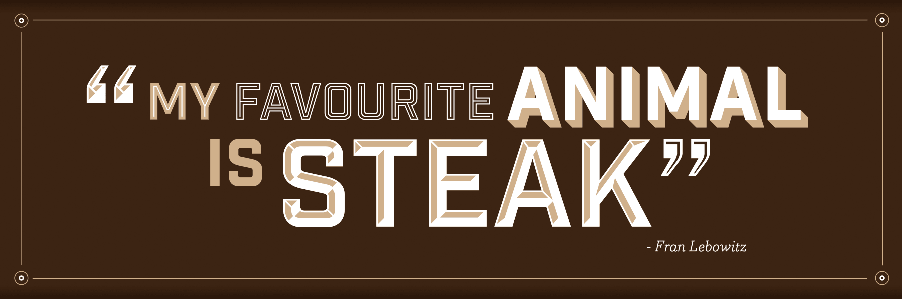 My favourite animal is steak