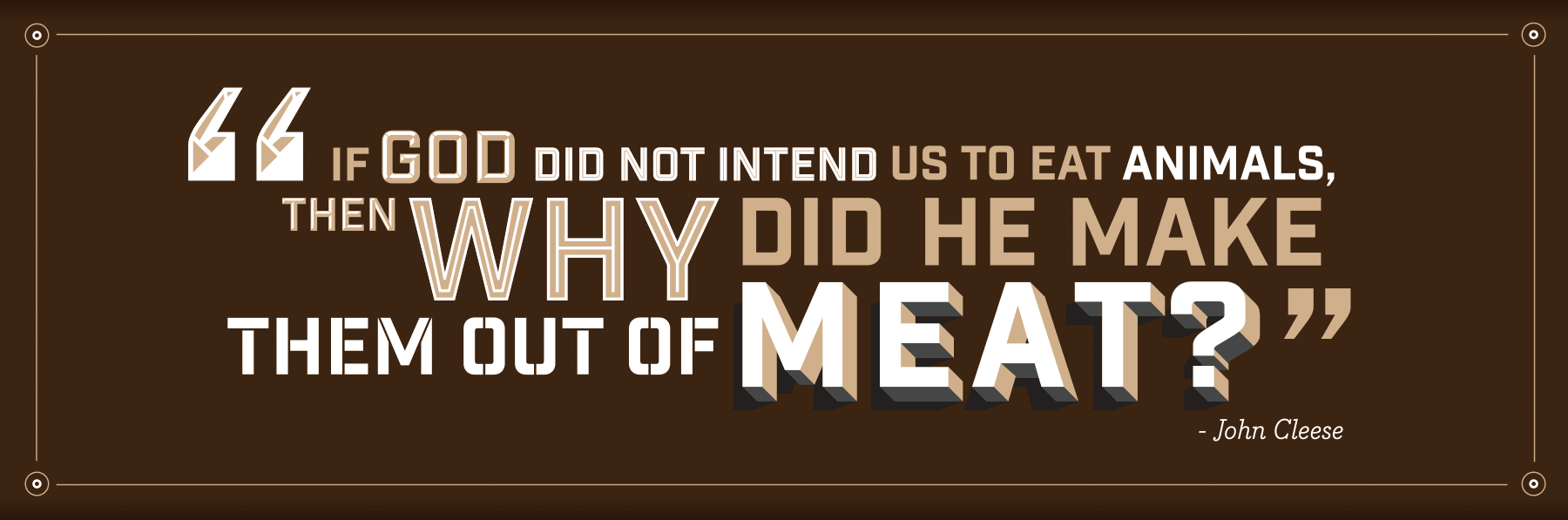 If god did not intend us to eat animals, then why did he make them out of meat?